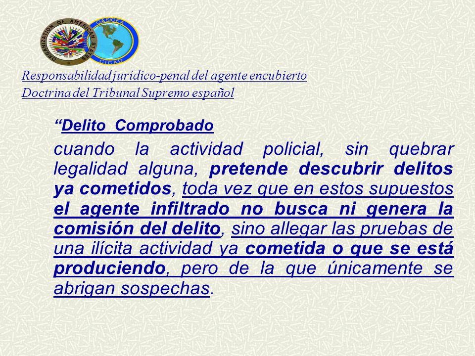Responsabilidad jurídico-penal del agente encubierto Doctrina del Tribunal Supremo español Delito Comprobado cuando la actividad policial, sin quebrar