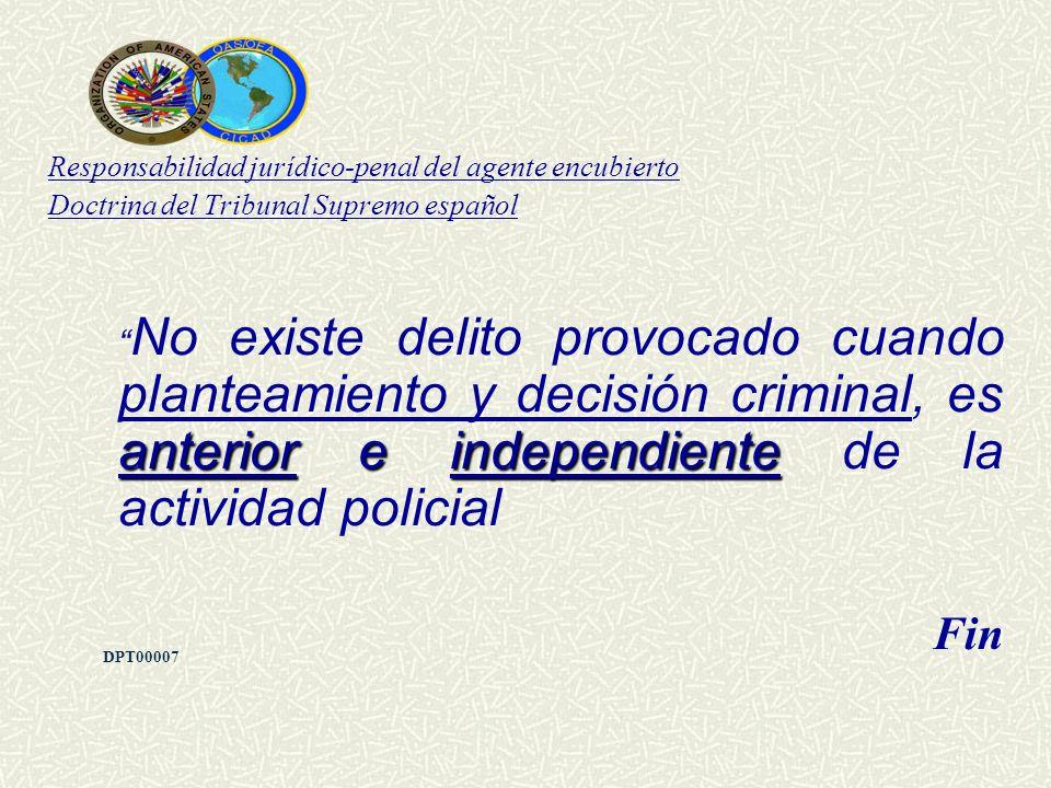 Responsabilidad jurídico-penal del agente encubierto Doctrina del Tribunal Supremo español anterior e independiente No existe delito provocado cuando