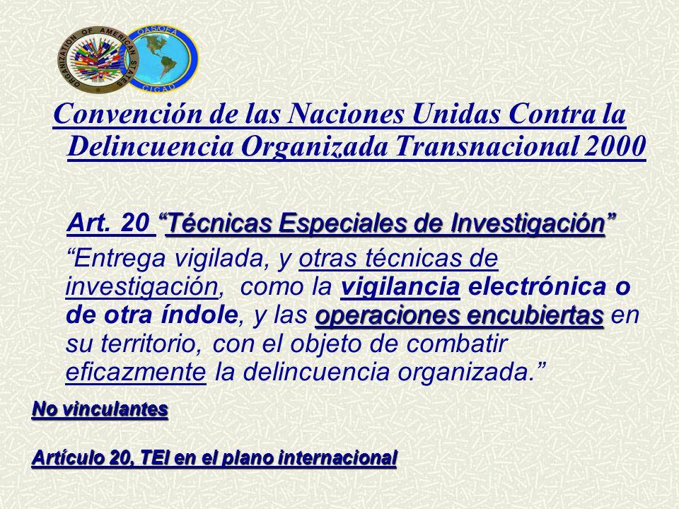 Convención de las Naciones Unidas Contra la Delincuencia Organizada Transnacional 2000 Técnicas Especiales de Investigación Art. 20 Técnicas Especiale