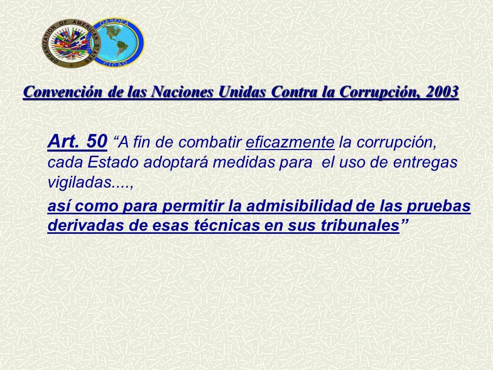 Convención de las Naciones Unidas Contra la Corrupción, 2003 Art. 50 A fin de combatir eficazmente la corrupción, cada Estado adoptará medidas para el