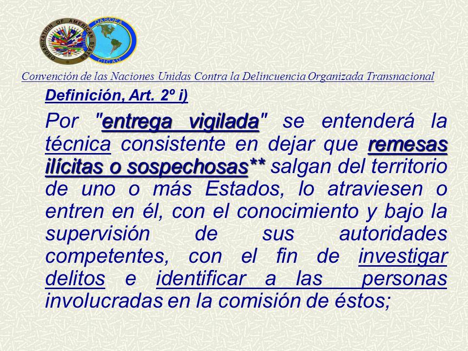 Convención de las Naciones Unidas Contra la Delincuencia Organizada Transnacional Definición, Art. 2º i) entrega vigilada remesas ilícitas o sospechos