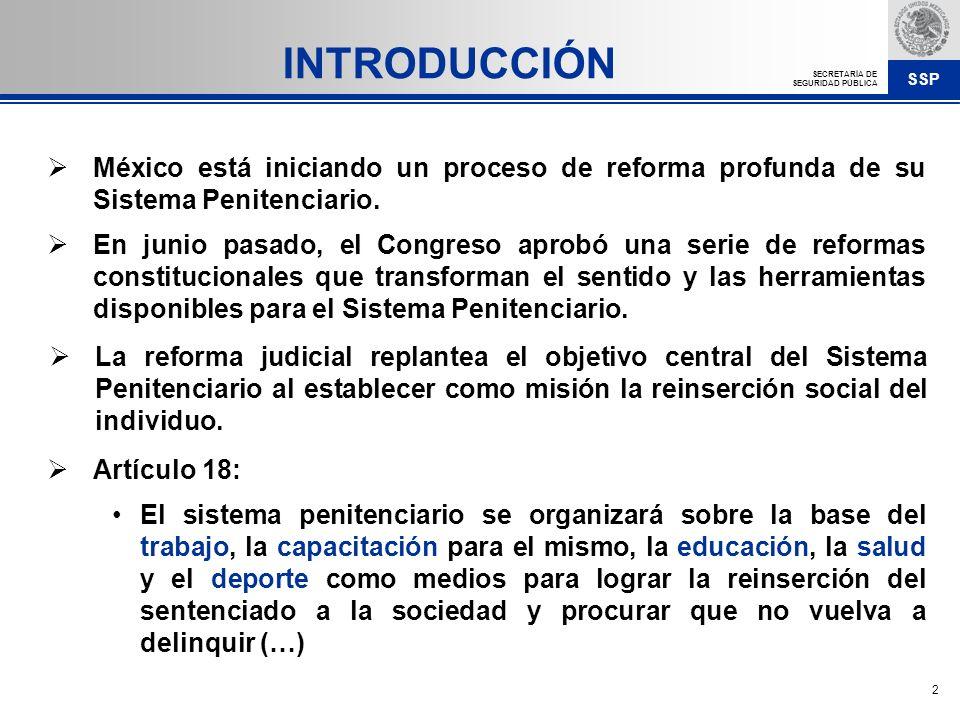 SSP SECRETARÍA DE SEGURIDAD PÚBLICA 2 México está iniciando un proceso de reforma profunda de su Sistema Penitenciario. En junio pasado, el Congreso a