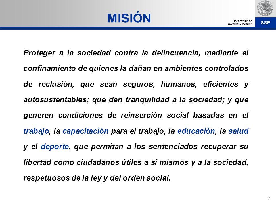 SSP SECRETARÍA DE SEGURIDAD PÚBLICA 7 Proteger a la sociedad contra la delincuencia, mediante el confinamiento de quienes la dañan en ambientes contro