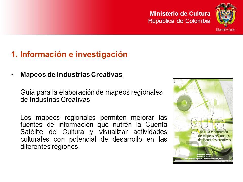 1.Información e investigación Mapeos de Industrias Creativas Guía para la elaboración de mapeos regionales de Industrias Creativas Los mapeos regional