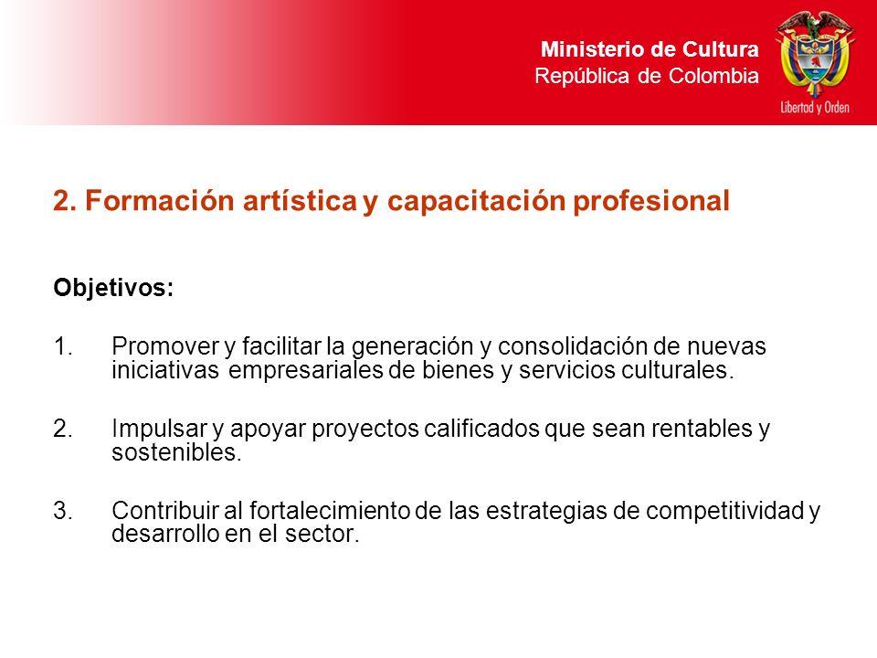 2. Formación artística y capacitación profesional Objetivos: 1.Promover y facilitar la generación y consolidación de nuevas iniciativasempresariales d