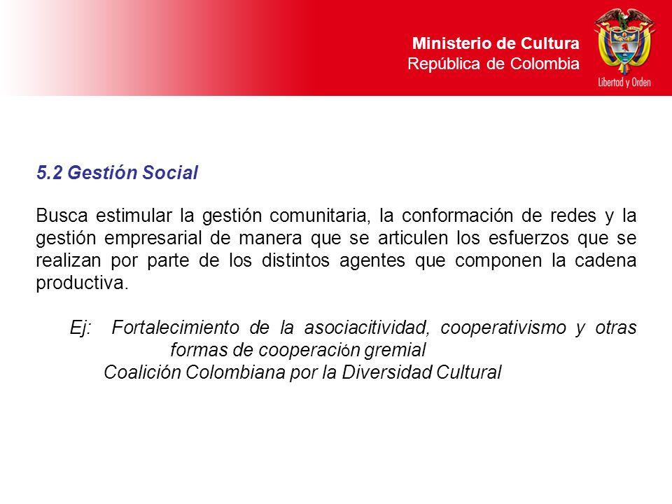 5.2 Gestión Social Busca estimular la gestión comunitaria, la conformación de redes y la gestión empresarial de manera que se articulen los esfuerzos
