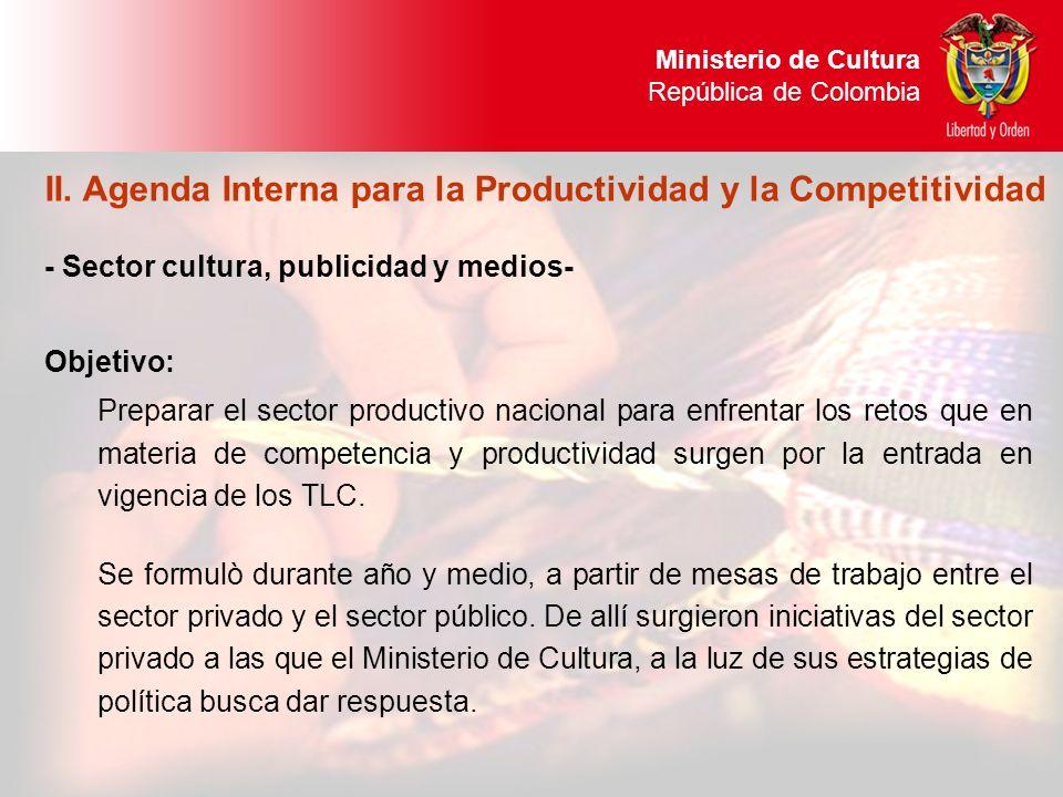 - Sector cultura, publicidad y medios- Objetivo: Preparar el sector productivo nacional para enfrentar los retos que en materia de competencia y produ