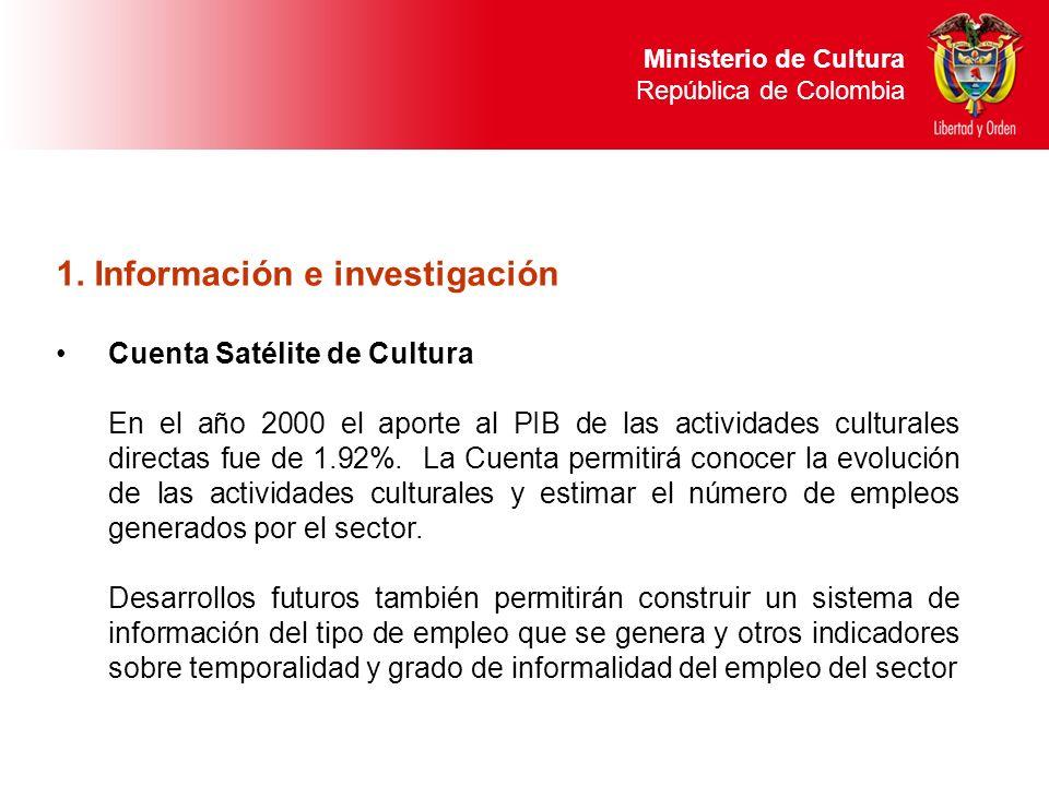 1. Información e investigación Cuenta Satélite de Cultura En el año 2000 el aporte al PIB de las actividades culturales directas fue de 1.92%. La Cuen