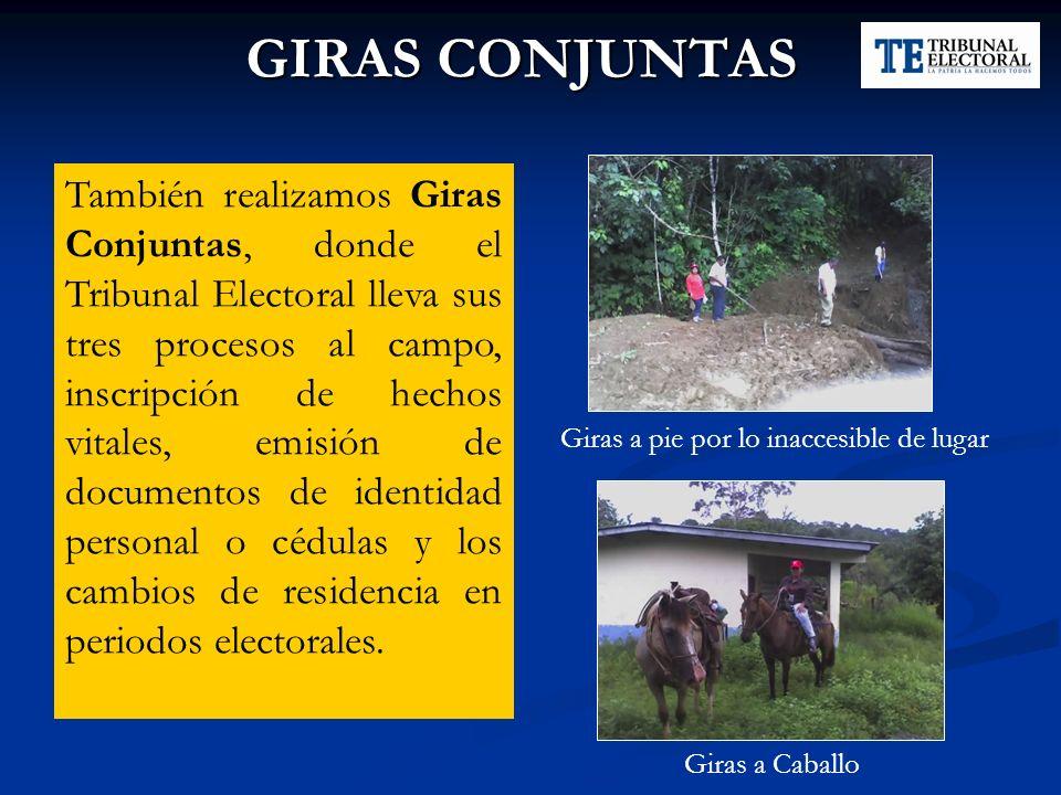GIRAS CONJUNTAS También realizamos Giras Conjuntas, donde el Tribunal Electoral lleva sus tres procesos al campo, inscripción de hechos vitales, emisi