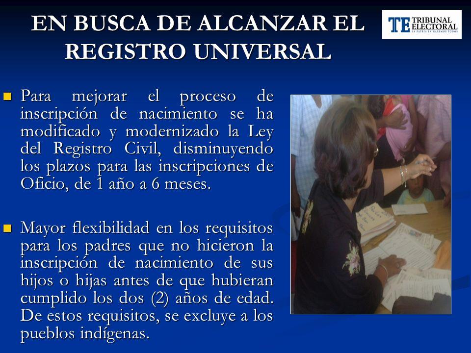 EN BUSCA DE ALCANZAR EL REGISTRO UNIVERSAL Para mejorar el proceso de inscripción de nacimiento se ha modificado y modernizado la Ley del Registro Civ