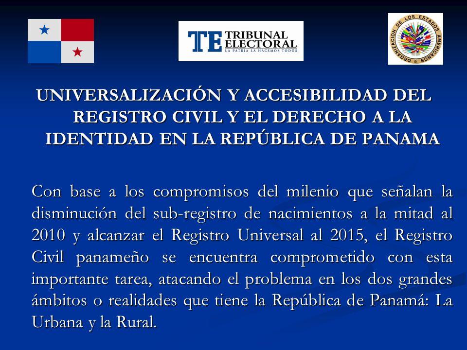 UNIVERSALIZACIÓN Y ACCESIBILIDAD DEL REGISTRO CIVIL Y EL DERECHO A LA IDENTIDAD EN LA REPÚBLICA DE PANAMA Con base a los compromisos del milenio que s