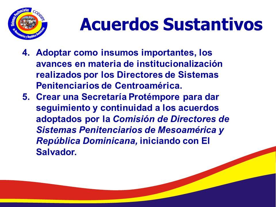 Abelardo Díaz-Flores, DME/ Programa de Prevención de Drogas en Centros Penales/ Dirección General de Centros Penales Acuerdos Sustantivos 4.Adoptar como insumos importantes, los avances en materia de institucionalización realizados por los Directores de Sistemas Penitenciarios de Centroamérica.