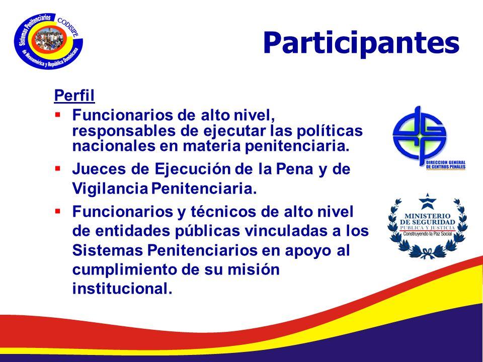 Abelardo Díaz-Flores, DME/ Programa de Prevención de Drogas en Centros Penales/ Dirección General de Centros Penales Participantes Perfil Funcionarios de alto nivel, responsables de ejecutar las políticas nacionales en materia penitenciaria.