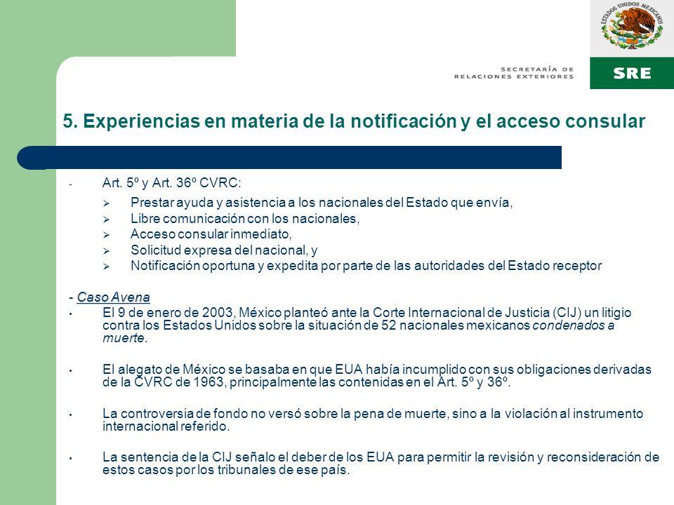 5. Experiencias en materia de la notificación y el acceso consular - Art. 5º y Art. 36º CVRC: Prestar ayuda y asistencia a los nacionales del Estado q