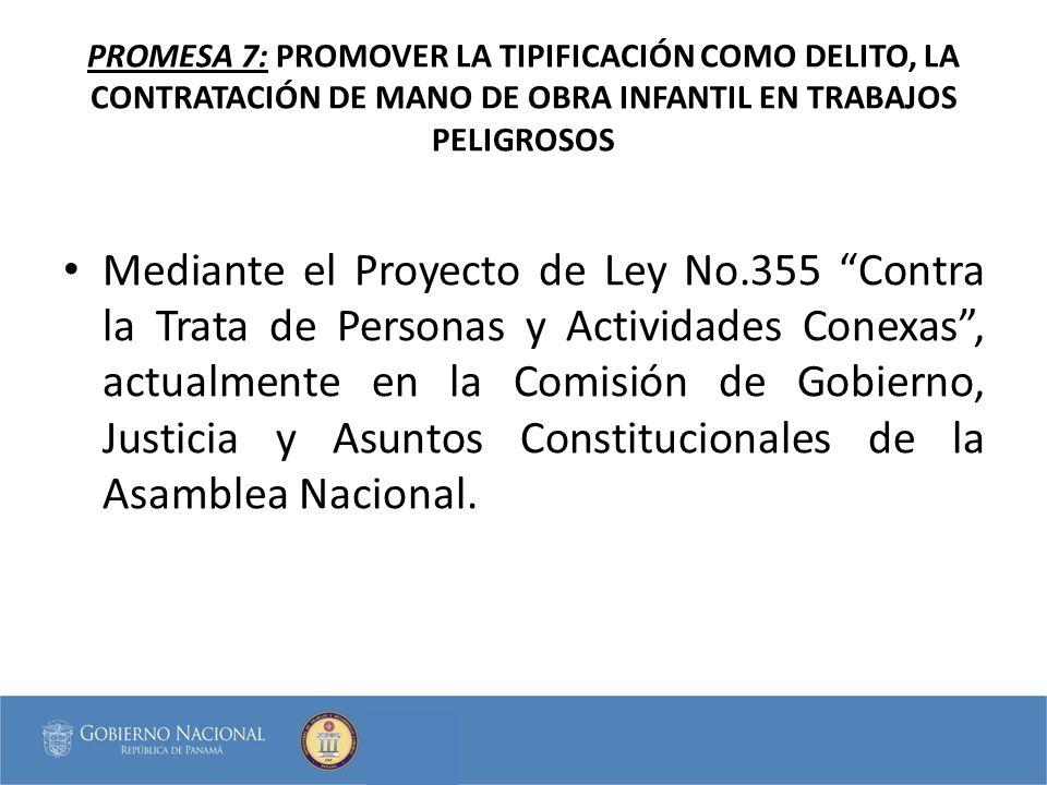 PROMESA 7: PROMOVER LA TIPIFICACIÓN COMO DELITO, LA CONTRATACIÓN DE MANO DE OBRA INFANTIL EN TRABAJOS PELIGROSOS Mediante el Proyecto de Ley No.355 Co