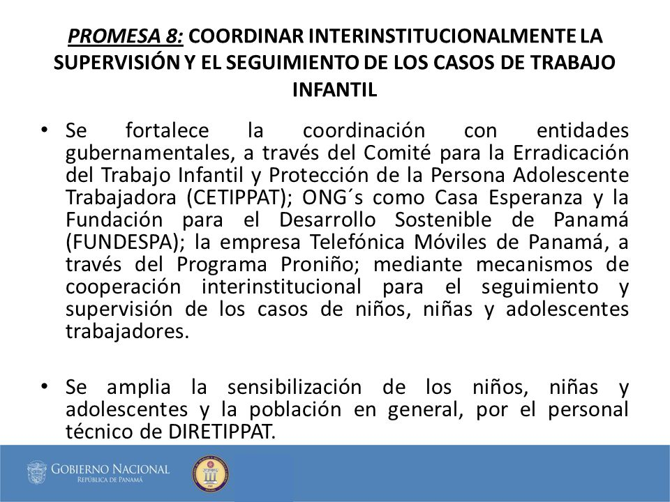 PROMESA 8: COORDINAR INTERINSTITUCIONALMENTE LA SUPERVISIÓN Y EL SEGUIMIENTO DE LOS CASOS DE TRABAJO INFANTIL Se fortalece la coordinación con entidad