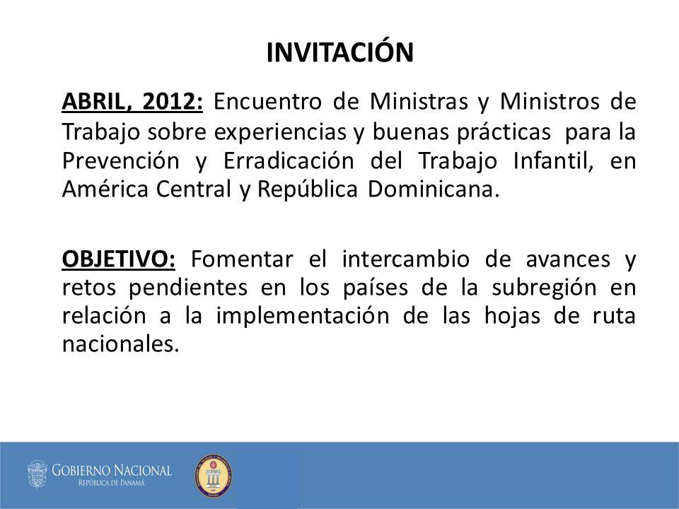 INVITACIÓN ABRIL, 2012: Encuentro de Ministras y Ministros de Trabajo sobre experiencias y buenas prácticas para la Prevención y Erradicación del Trab
