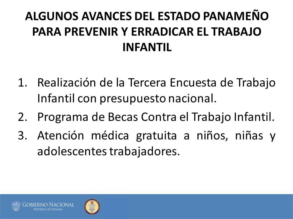 ALGUNOS AVANCES DEL ESTADO PANAMEÑO PARA PREVENIR Y ERRADICAR EL TRABAJO INFANTIL 1.Realización de la Tercera Encuesta de Trabajo Infantil con presupu