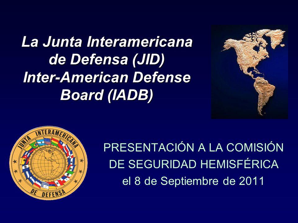 La Junta Interamericana de Defensa (JID) Inter-American Defense Board (IADB) PRESENTACIÓN A LA COMISIÓN DE SEGURIDAD HEMISFÉRICA el 8 de Septiembre de