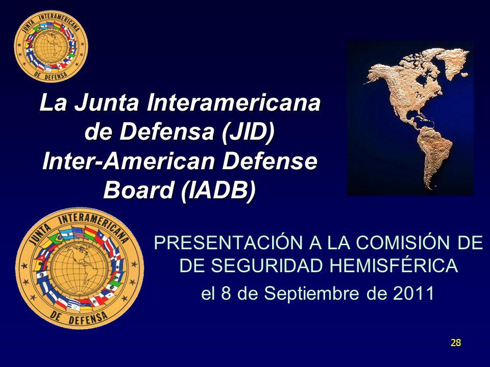 28 La Junta Interamericana de Defensa (JID) Inter-American Defense Board (IADB) PRESENTACIÓN A LA COMISIÓN DE DE SEGURIDAD HEMISFÉRICA el 8 de Septiem