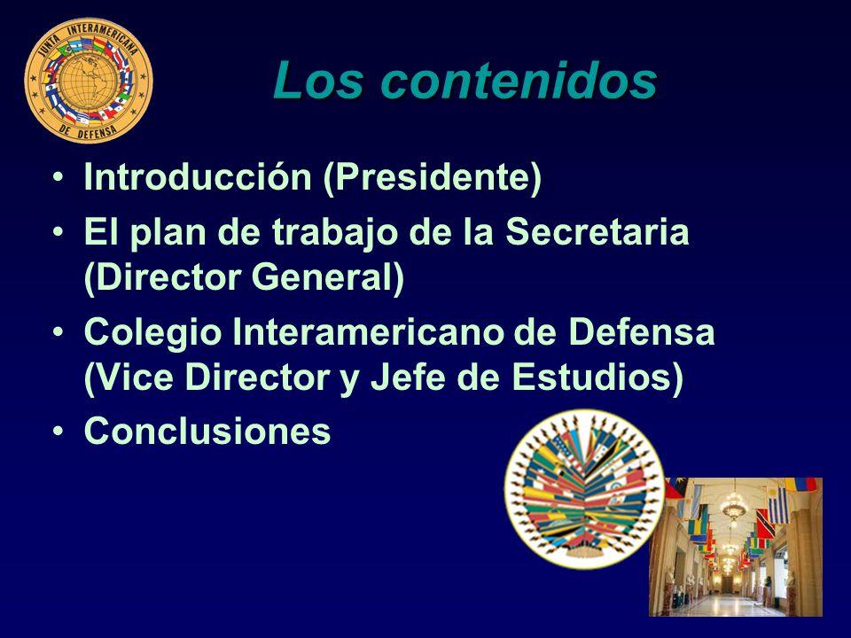 Los contenidos Introducción (Presidente) El plan de trabajo de la Secretaria (Director General) Colegio Interamericano de Defensa (Vice Director y Jef