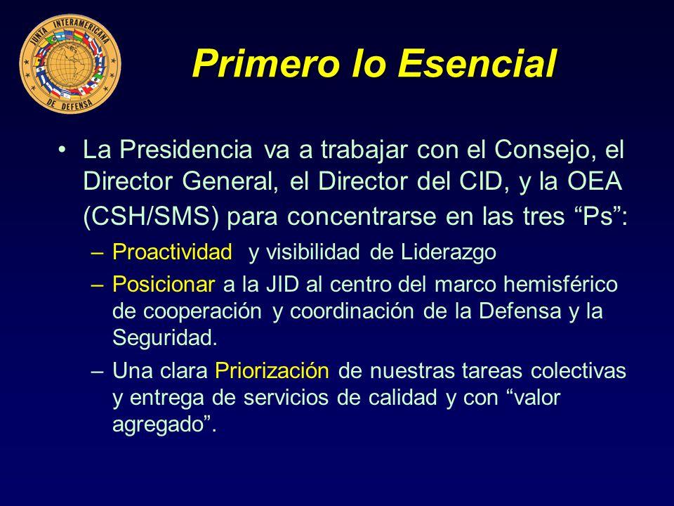 Primero lo Esencial Primero lo Esencial La Presidencia va a trabajar con el Consejo, el Director General, el Director del CID, y la OEA (CSH/SMS) para