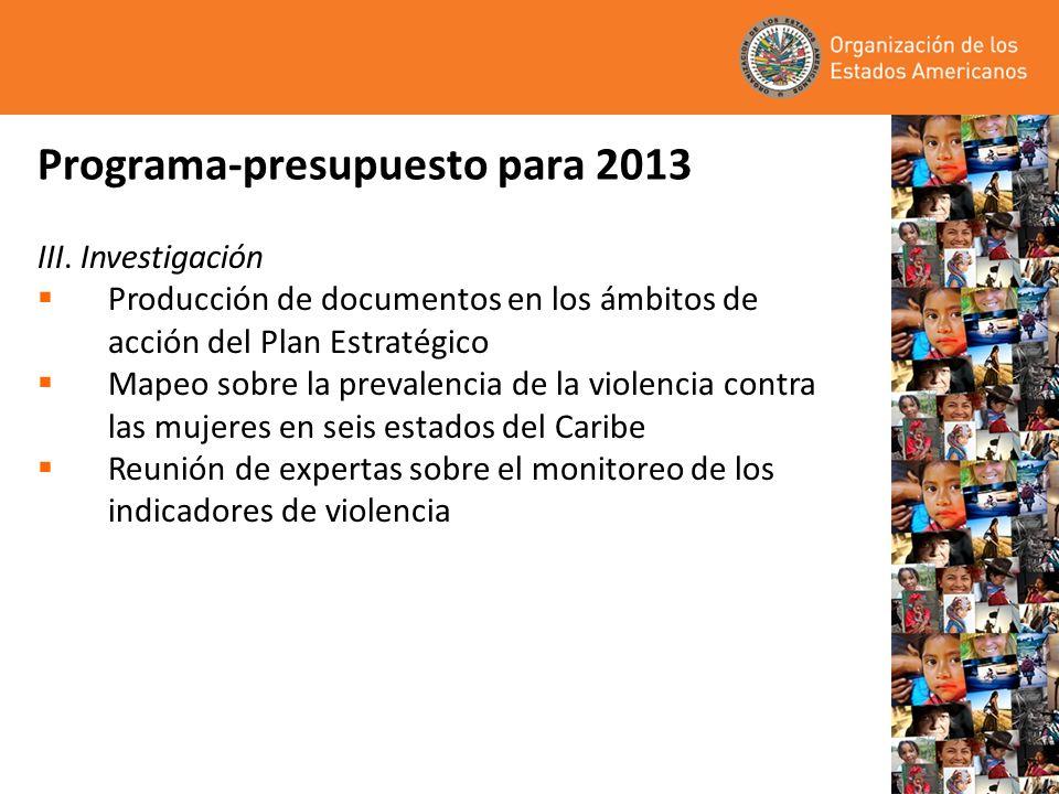 Programa-presupuesto para 2013 III. Investigación Producción de documentos en los ámbitos de acción del Plan Estratégico Mapeo sobre la prevalencia de