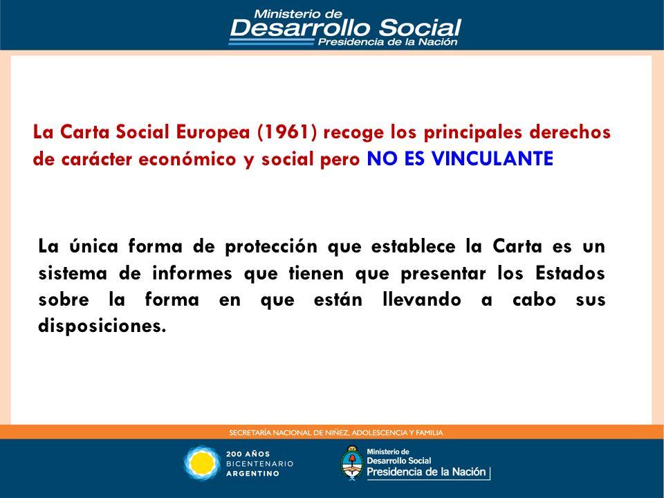 La Carta Social Europea (1961) recoge los principales derechos de carácter económico y social pero NO ES VINCULANTE La única forma de protección que e