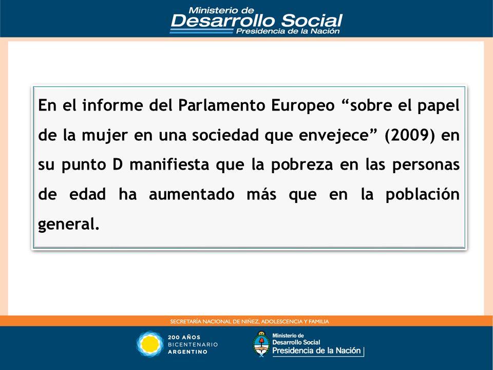 En el informe del Parlamento Europeo sobre el papel de la mujer en una sociedad que envejece (2009) en su punto D manifiesta que la pobreza en las per