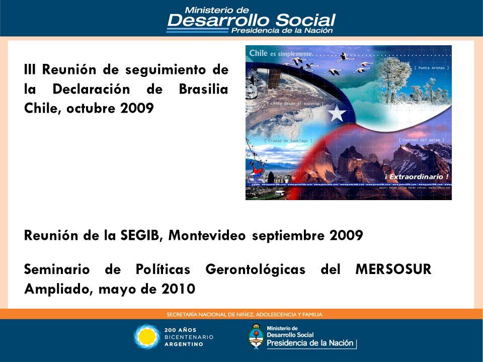 III Reunión de seguimiento de la Declaración de Brasilia Chile, octubre 2009 Reunión de la SEGIB, Montevideo septiembre 2009 Seminario de Políticas Ge