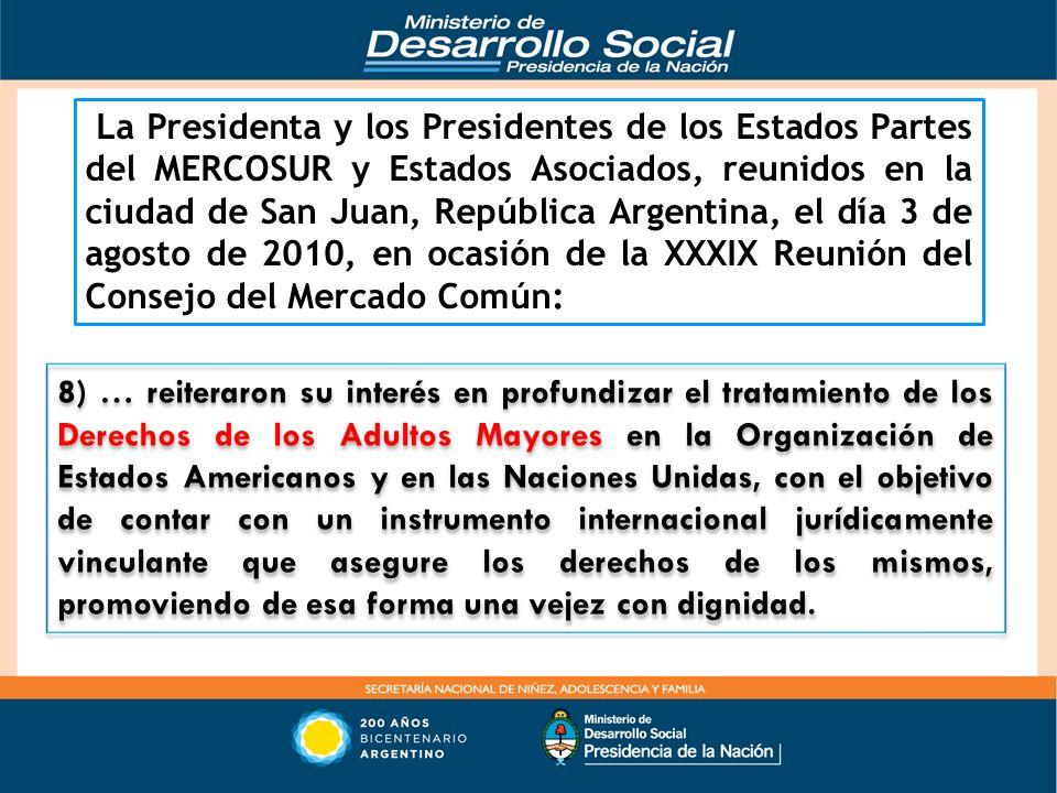 La Presidenta y los Presidentes de los Estados Partes del MERCOSUR y Estados Asociados, reunidos en la ciudad de San Juan, República Argentina, el día