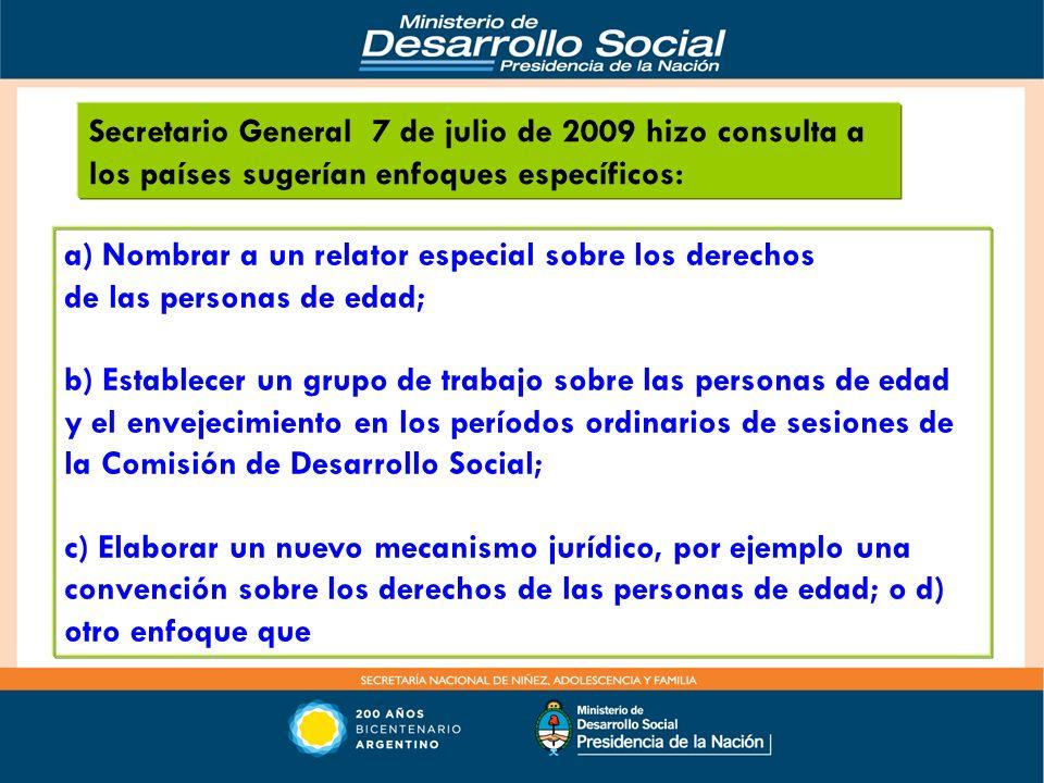 a) Nombrar a un relator especial sobre los derechos de las personas de edad; b) Establecer un grupo de trabajo sobre las personas de edad y el envejec