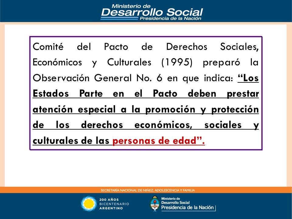 Comité del Pacto de Derechos Sociales, Económicos y Culturales (1995) preparó la Observación General No. 6 en que indica: Los Estados Parte en el Pact