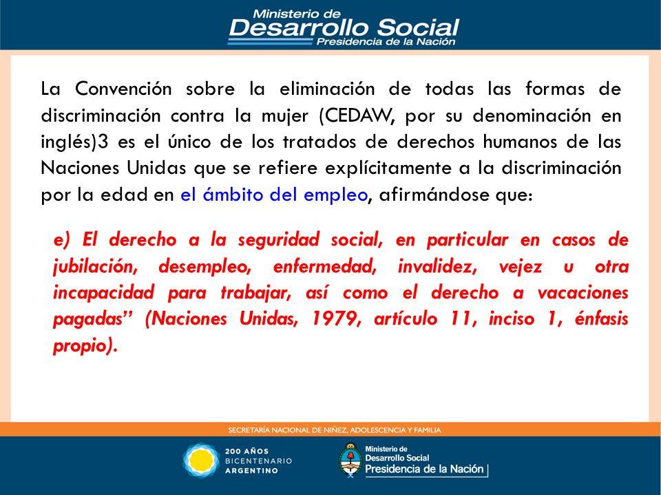 La Convención sobre la eliminación de todas las formas de discriminación contra la mujer (CEDAW, por su denominación en inglés)3 es el único de los tr