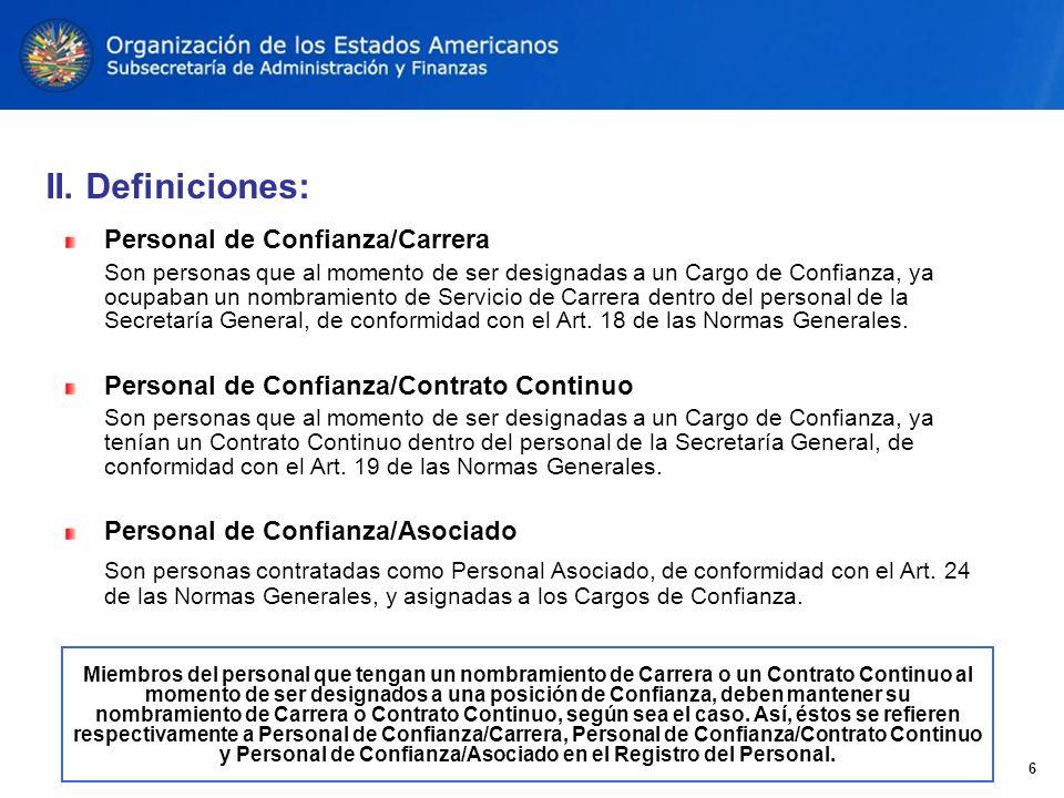 Personal de Confianza/Carrera Son personas que al momento de ser designadas a un Cargo de Confianza, ya ocupaban un nombramiento de Servicio de Carrera dentro del personal de la Secretaría General, de conformidad con el Art.