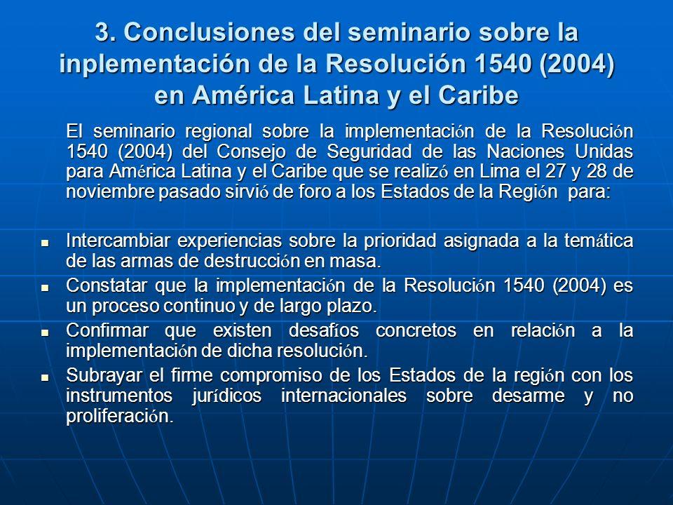 3. Conclusiones del seminario sobre la inplementación de la Resolución 1540 (2004) en América Latina y el Caribe El seminario regional sobre la implem