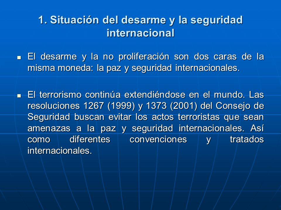 1. Situación del desarme y la seguridad internacional El desarme y la no proliferación son dos caras de la misma moneda: la paz y seguridad internacio