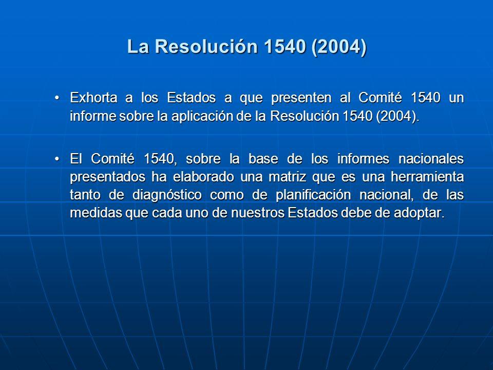 La Resolución 1540 (2004) Exhorta a los Estados a que presenten al Comité 1540 un informe sobre la aplicación de la Resolución 1540 (2004).Exhorta a los Estados a que presenten al Comité 1540 un informe sobre la aplicación de la Resolución 1540 (2004).