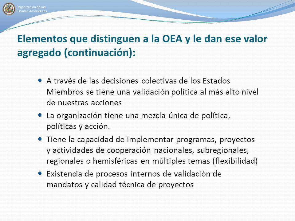 Elementos que distinguen a la OEA y le dan ese valor agregado (continuación): A través de las decisiones colectivas de los Estados Miembros se tiene u