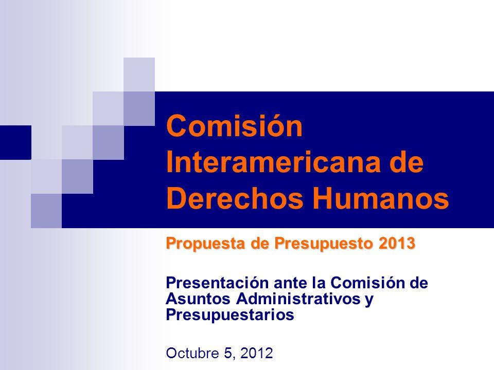 Comisión Interamericana de Derechos Humanos Propuesta de Presupuesto 2013 Presentación ante la Comisión de Asuntos Administrativos y Presupuestarios O