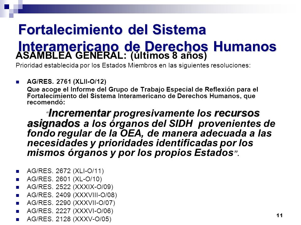 11 Fortalecimiento del Sistema Interamericano de Derechos Humanos ASAMBLEA GENERAL: (últimos 8 años) Prioridad establecida por los Estados Miembros en