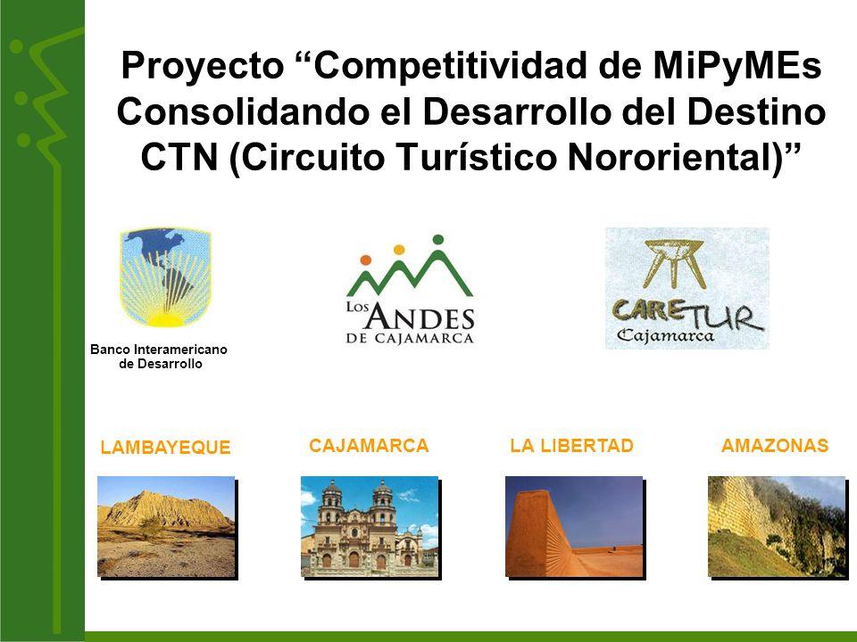 Proyecto Competitividad de MiPyMEs Consolidando el Desarrollo del Destino CTN (Circuito Turístico Nororiental) LA LIBERTADCAJAMARCA Banco Interamerica
