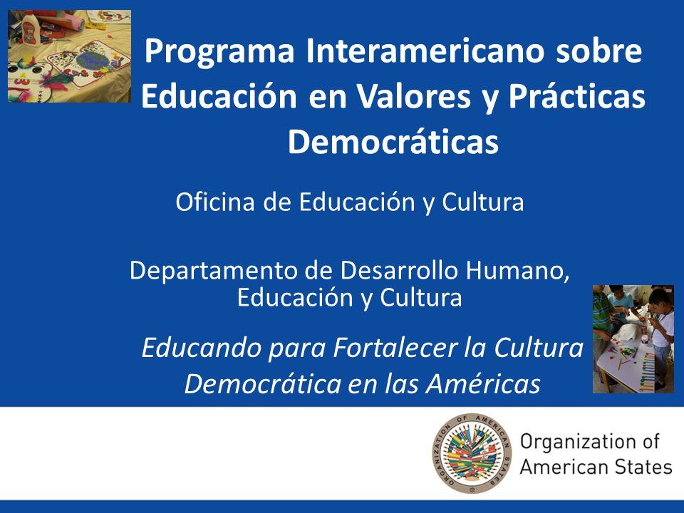 Programa Interamericano sobre Educación en Valores y Prácticas Democráticas Oficina de Educación y Cultura Departamento de Desarrollo Humano, Educació