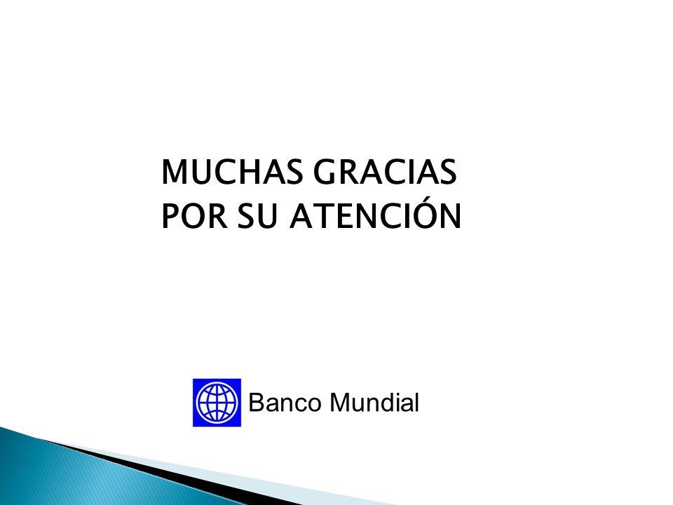 MUCHAS GRACIAS POR SU ATENCIÓN Banco Mundial