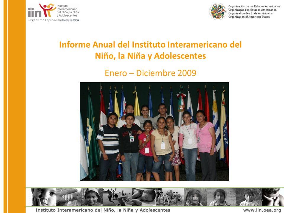 Organismo Especializado de la OEA Informe Anual del Instituto Interamericano del Niño, la Niña y Adolescentes Enero – Diciembre 2009