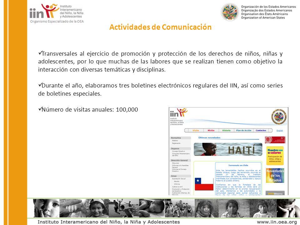 Actividades de Comunicación Transversales al ejercicio de promoción y protección de los derechos de niños, niñas y adolescentes, por lo que muchas de las labores que se realizan tienen como objetivo la interacción con diversas temáticas y disciplinas.