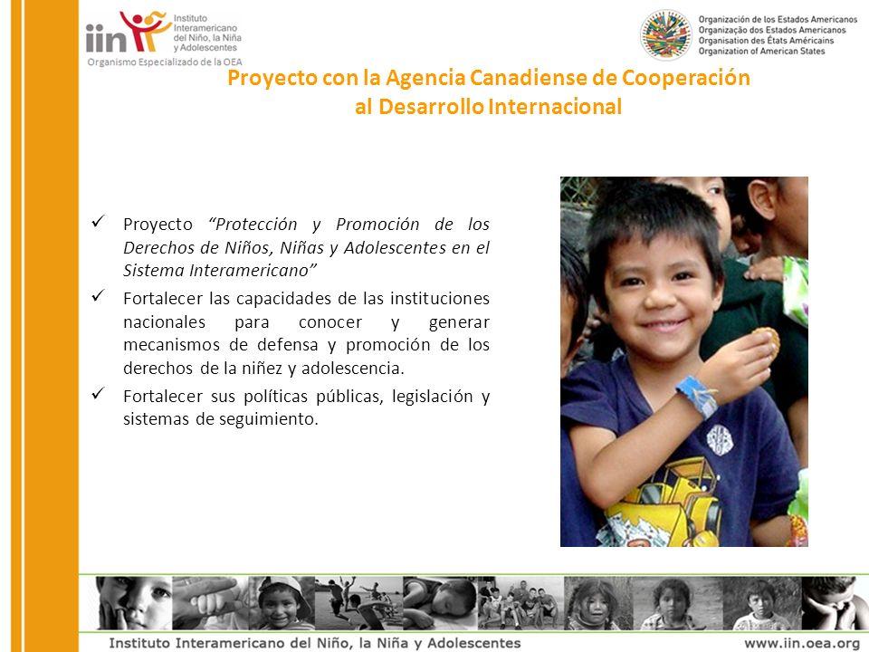 Proyecto Protección y Promoción de los Derechos de Niños, Niñas y Adolescentes en el Sistema Interamericano Fortalecer las capacidades de las instituciones nacionales para conocer y generar mecanismos de defensa y promoción de los derechos de la niñez y adolescencia.
