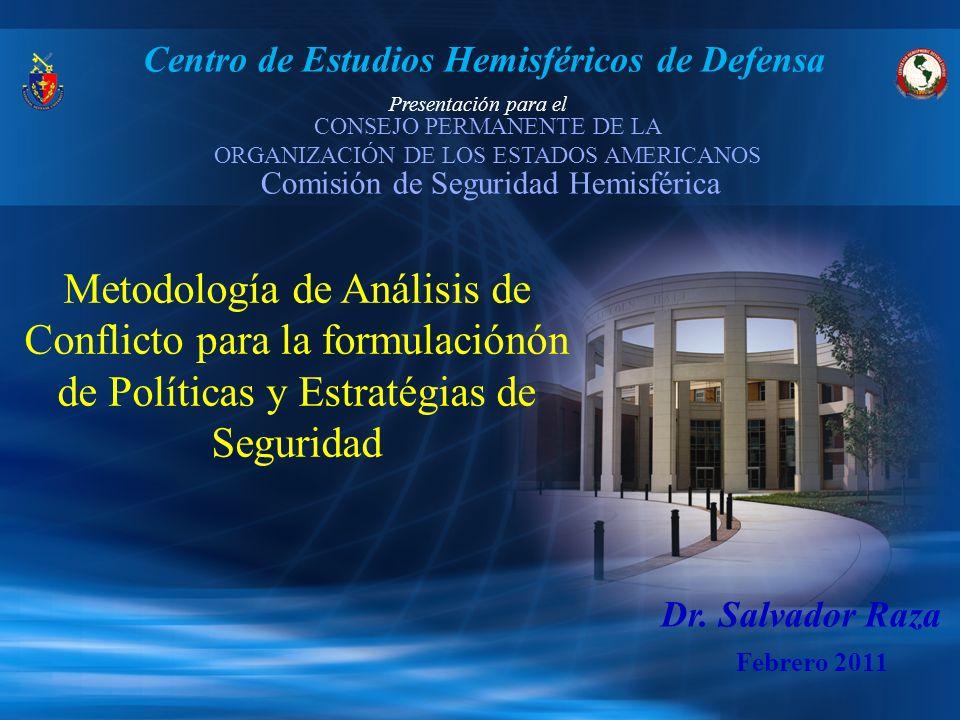 Centro de Estudios Hemisféricos de Defensa Metodología de Análisis de Conflicto para la formulaciónón de Políticas y Estratégias de Seguridad Dr. Salv