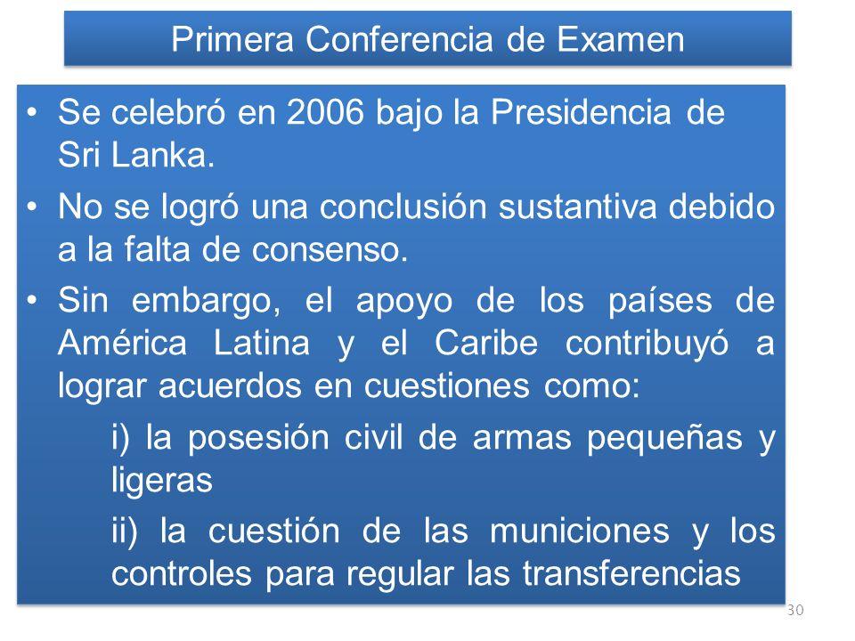 Primera Conferencia de Examen Se celebró en 2006 bajo la Presidencia de Sri Lanka. No se logró una conclusión sustantiva debido a la falta de consenso