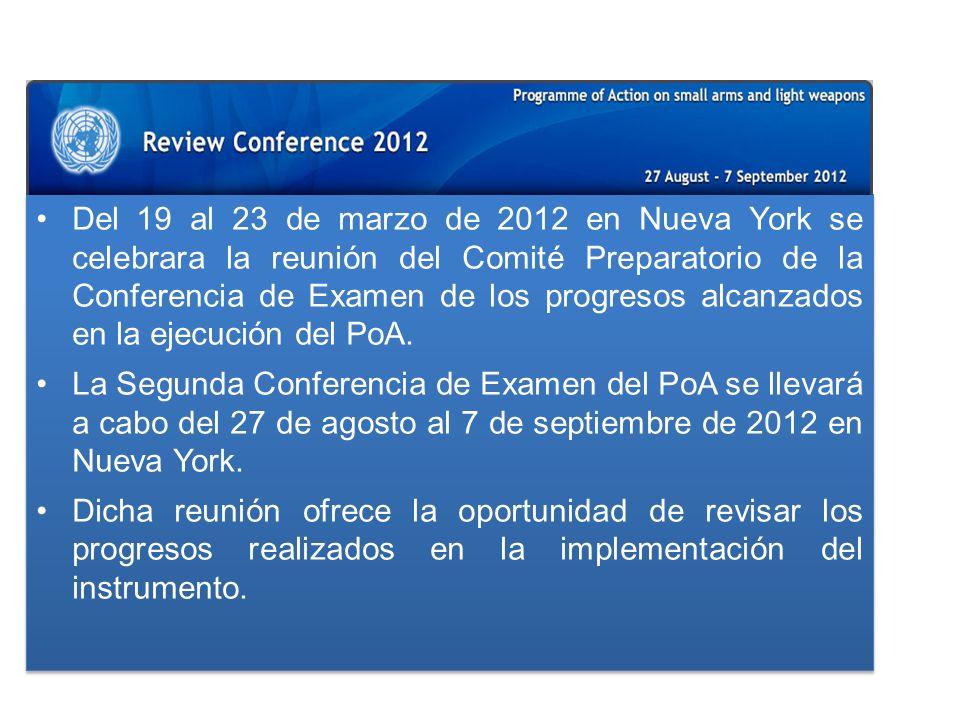 Del 19 al 23 de marzo de 2012 en Nueva York se celebrara la reunión del Comité Preparatorio de la Conferencia de Examen de los progresos alcanzados en la ejecución del PoA.